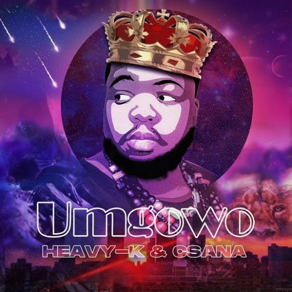Heavy-K ft. Csana – Umgowo Mp3