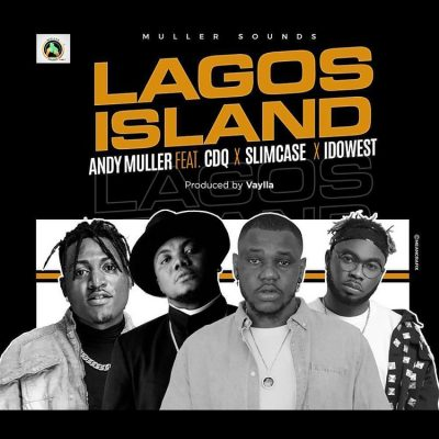 Andy Muller ft. CDQ, Slimcase & Idowest – Lagos Island mp3
