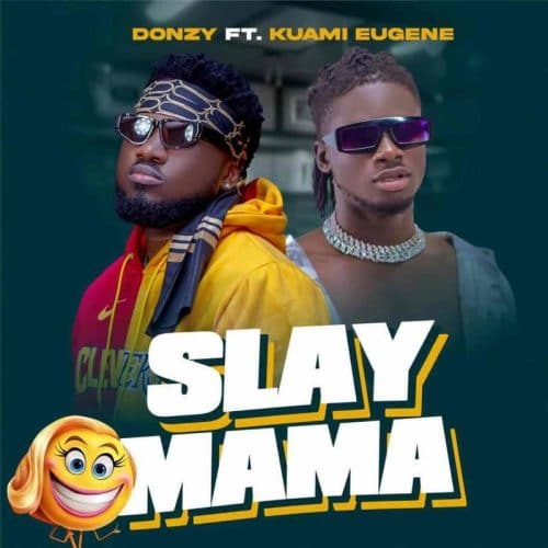 Donzy ft. Kuami Eugene – Slay Mama Mp3
