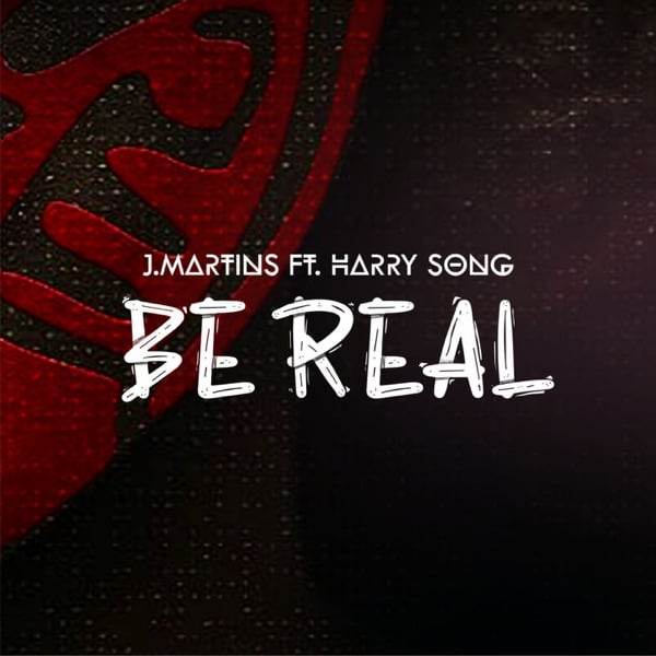 J. Martins ft. Harrysong – Be Real Mp3
