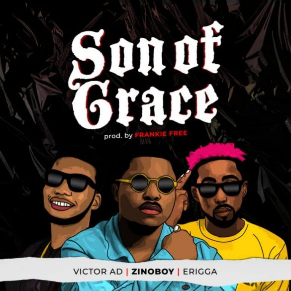 Zinoboy ft. Erigga & Victor AD – Son Of Grace Mp3