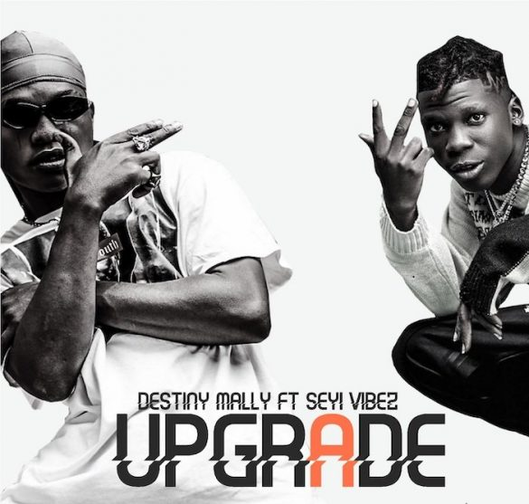 Destiny Mally ft. Seyi Vibez – Upgrade
