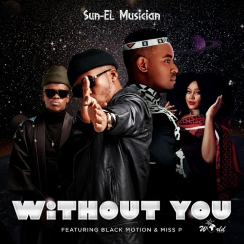 Sun-EL Musician ft. Black Motion, Miss P – Without You Mp3