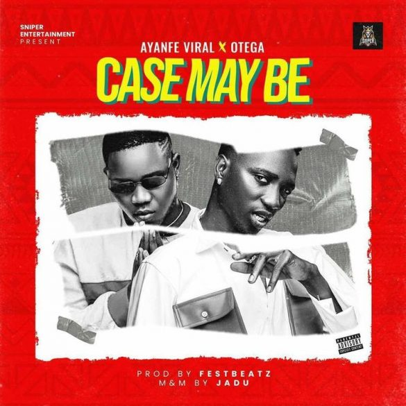 Ayanfe Viral ft. Otega – Case Maybe