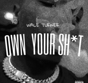 Wale Turner – Own Your Shit